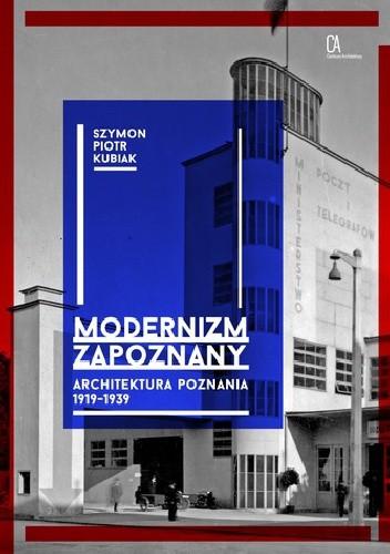 Okładka książki Modernizm zapoznany. Architektura Poznania 1919-1939