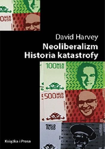 Okładka książki Neoliberalizm. Historia katastrofy