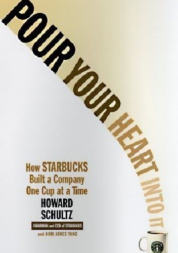 Okładka książki Pour Your Heart Into It: How Starbucks Built a Company One Cup at a Time