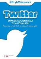 Twitter. Sukces komunikacji w 140 znakach. Tajemnice narracji dla firm, instytucji i liderów opinii