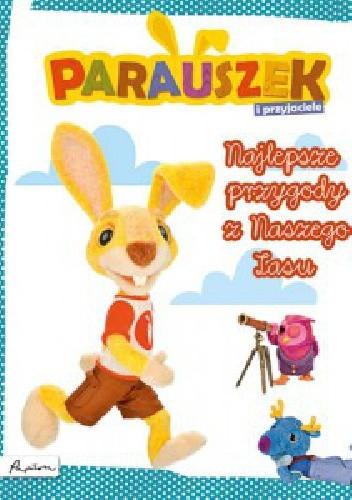Okładka książki Parauszek i przyjaciele. Najlepsze przygody z Naszego Lasu