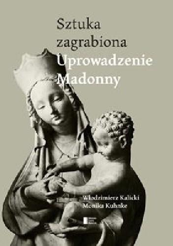 Okładka książki Uprowadzenie Madonny. Sztuka zagrabiona
