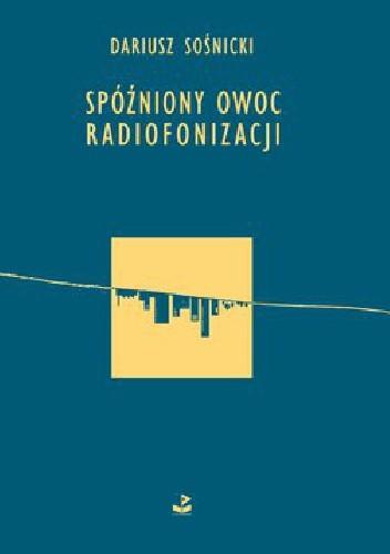 Okładka książki Spóźniony owoc radiofonizacji