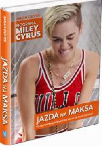 Okładka książki Jazda na maksa. Biografia Miley Cyrus.