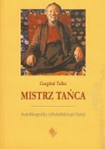 Okładka książki Mistrz Tańca. Autobiografia tybetańskiego lamy