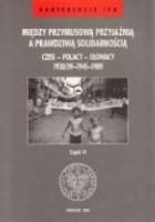 Między przymusową przyjaźnią a prawdziwą solidarnością. Czesi - Polacy - Słowacy 1938/39-1945-1989 cz. 2