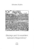 Dlaczego pod Grunwaldem śpiewano Bogurodzicę? Trzy rozdziały o najdawniejszych polskich pieśniach religijnych