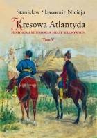 Kresowa Atlantyda. Tom V. Historia i mitologia miast kresowych