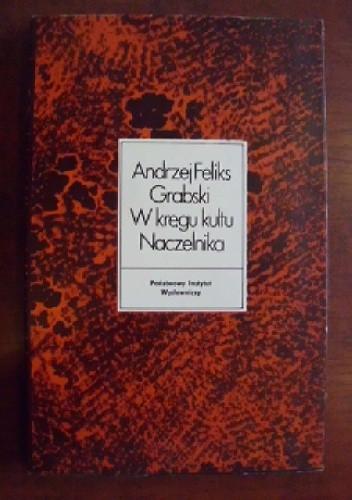 Okładka książki W kręgu kultu Naczelnika: Rapperswilskie inicjatywy kościuszkowskie (1894-1897)