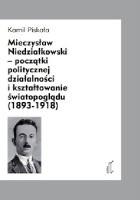 Mieczysław Niedziałkowski – początki politycznej działalności ikształtowanie światopoglądu (1893‐1918)