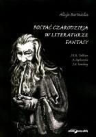 Postać czarodzieja w literaturze fantasy. J.R.R. Tolkien, A. Sapkowski, J.K. Rowling