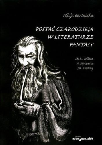Okładka książki Postać czarodzieja w literaturze fantasy. J.R.R. Tolkien, A. Sapkowski, J.K. Rowling