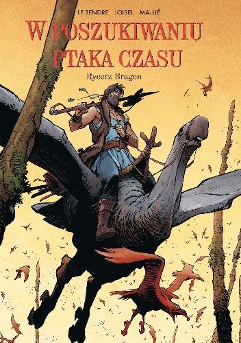 Okładka książki W poszukiwaniu ptaka czasu: Rycerz Bragon