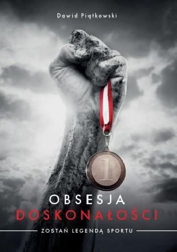 Okładka książki Obsesja doskonałości Zostań legendą sportu