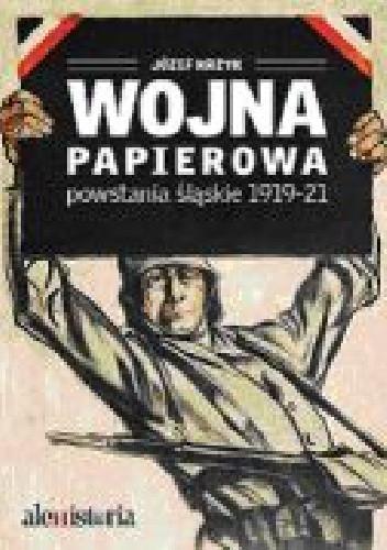 Okładka książki Wojna papierowa. Powstania śląskie 1919-1921