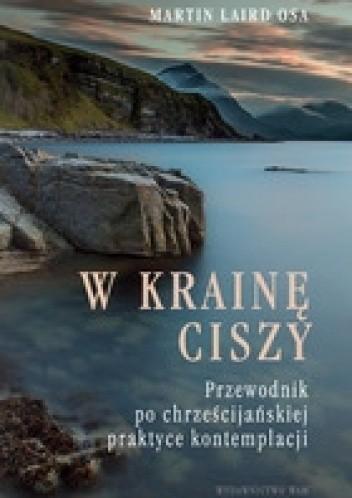 Okładka książki W krainę ciszy. Przewodnik po chrześcijańskiej praktyce kontemplacji