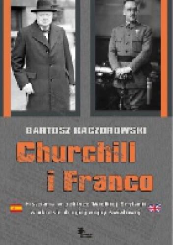 Okładka książki Churchill i Franco. Hiszpania w polityce Wielkiej Brytanii w okresie drugiej wojny światowej