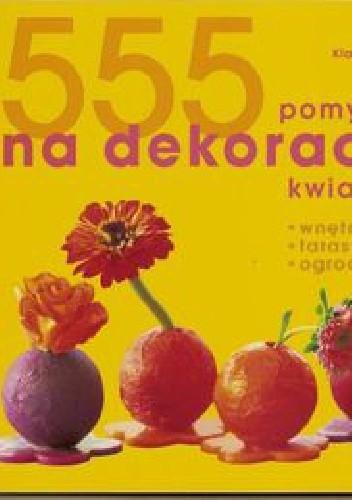 Okładka książki 555 pomysłów na dekoracje kwiatowe