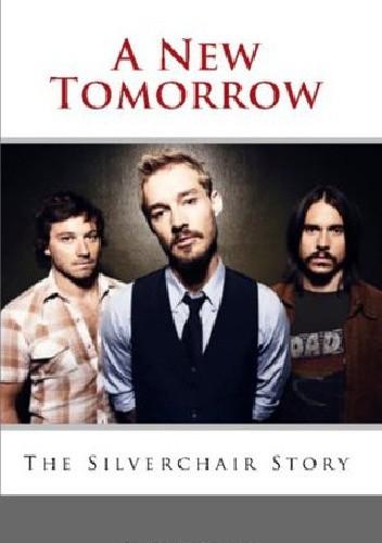 Okładka książki A New Tomorrow. The Silverchair Story.