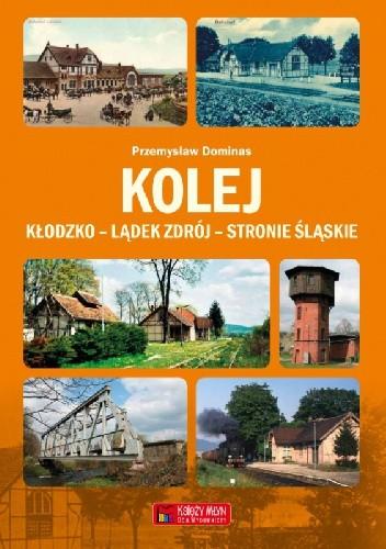 Okładka książki Kolej Kłodzko - Lądek Zdrój - Stronie Śląskie