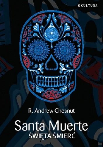 Okładka książki Santa Muerte. Święta Śmierć