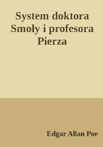 Okładka książki System  doktora Smoły i profesora Pierza