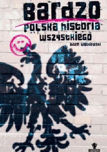Okładka książki Bardzo polska historia wszystkiego