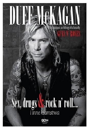 Okładka książki Duff McKagan. Sex, drugs & rock n' roll i inne kłamstwa