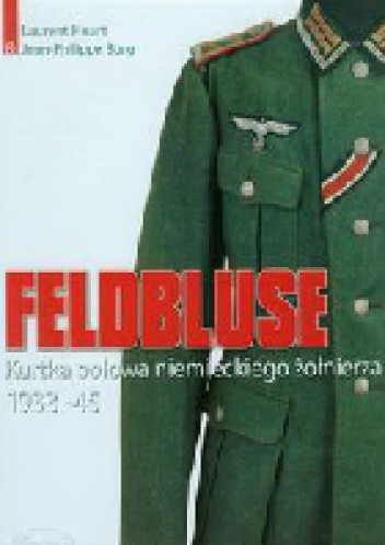 Okładka książki Feldbluse. Kurtka polowa niemieckiego żołnierza 1933-45