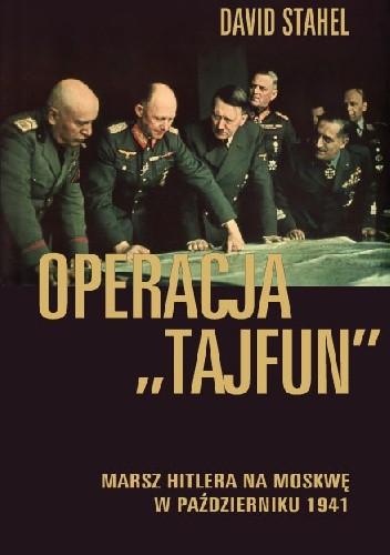 """Okładka książki Operacja """"Tajfun"""". Marsz Hiltlera na Moskwę w październiku 1941"""