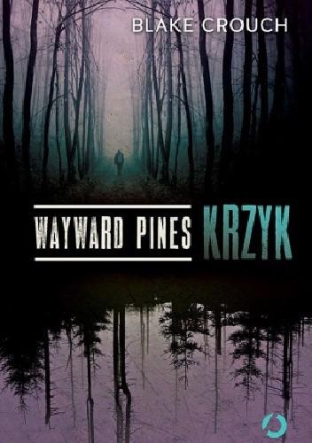 Okładka książki Wayward Pines. Krzyk