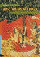 Miłość i małżeństwo w Indiach. Z dziejów literatury indyjskiej