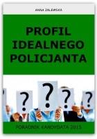 Profil idealnego Policjanta. Poradnik kandydata 2015