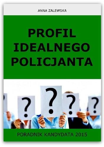 Okładka książki Profil idealnego Policjanta. Poradnik kandydata 2015