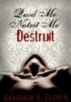 Quod Me Nutrit Me Destruit: That Which Destroys Me with The Alternate Ending