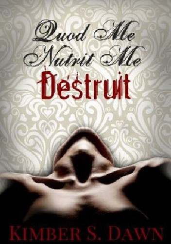 Okładka książki Quod Me Nutrit Me Destruit: That Which Destroys Me with The Alternate Ending