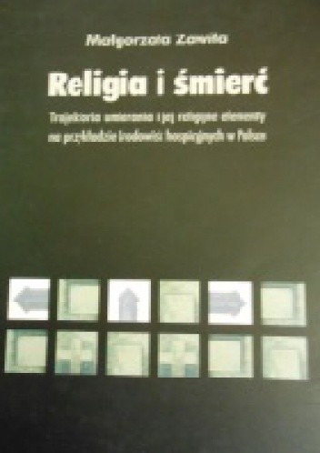 Okładka książki Religia i śmierć. Trajektoria umierania i jej religijne elementy na przykładzie środowisk hospicyjnych w Polsce