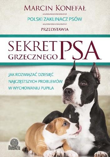 Okładka książki Sekret grzecznego psa. Jak rozwiązać dziesięć najczęstszych problemów w wychowaniu pupila.