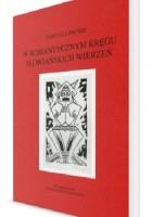 W romantycznym kręgu słowiańskich wierzeń