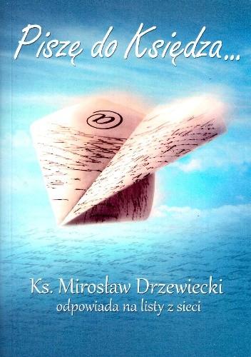 Okładka książki Piszę do Księdza... Ks. Mirosław Drzewiecki odpowiada na listy z sieci