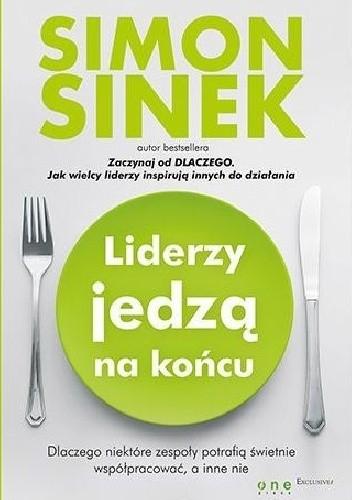 Liderzy jedzą na końcu - Simon Sinek