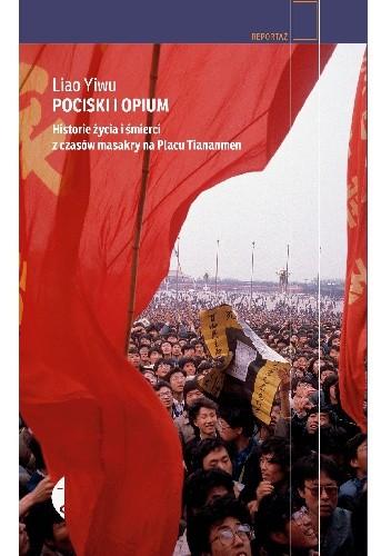 Okładka książki Pociski i opium. Historie życia i śmierci z czasów masakry na Placu Tiananmen