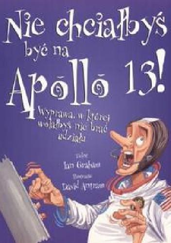 Okładka książki Nie chciałbyś być na Apollo 13! Wyprawa, w której wolałbyś nie brać udziału