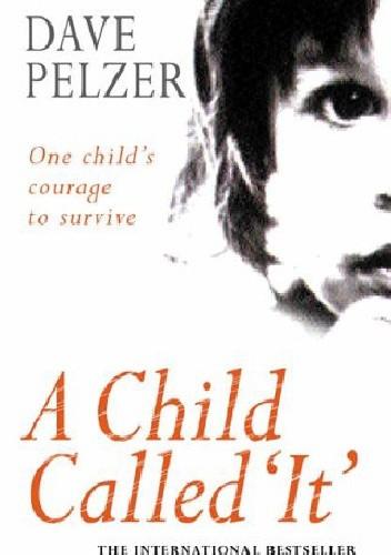 Okładka książki A Child called 'It': One Child's Courage to Survive