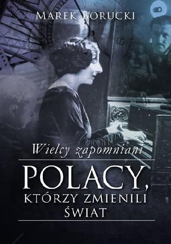Okładka książki Wielcy zapomniani. Polacy, którzy zmienili świat