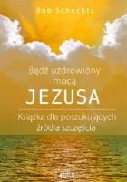 Bądź uzdrowiony mocą Jezusa