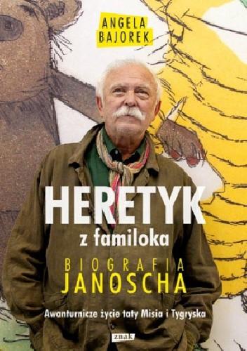 Okładka książki Heretyk z familoka. Biografia Janoscha