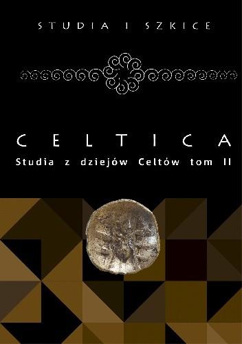 Okładka książki Celtica. Studia z dziejów Celtów tom II