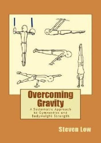 Okładka książki Overcoming Gravity. A Systematic Approach to Gymnastics and Bodyweight Strength