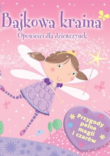 Okładka książki Bajkowa kraina. Opowieści dla dziewczynek